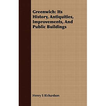 Greenwich Its History Antiquities Improvements And Public Buildings by Richardson & Henry S