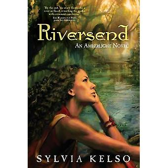 Riversend An Amberlight Novel by Kelso & Sylvia