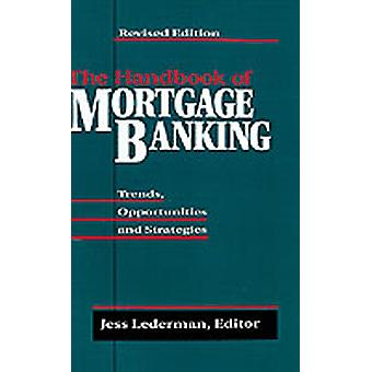 The Handbook of Mortgage Banking Trends Opportunities and Strategies by Lederman & Jess