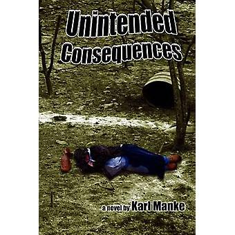 Unintended Consequences by Manke & Karl