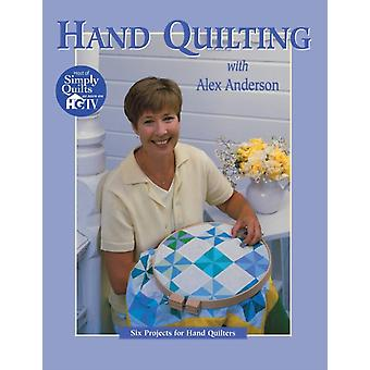 Hand Quilting with Alex Anderson Six Projects for FirstTime Hand Quilters  Print on Demand Edition by Anderson & Alex