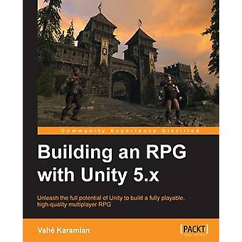 Building an RPG with Unity 5.x by Karamian & Vah