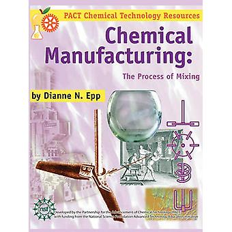 Chemical Manufacturing The Process of Mixing by Epp & Dianne N.