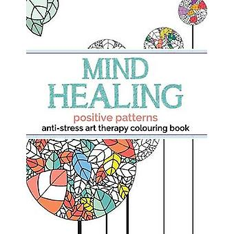 Mind Healing AntiStress Art Therapy Colouring Book Positive Patterns by Rose & Christina