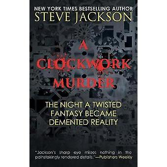 A Clockwork Murder The Night A Twisted Fantasy Became A Demented Reality by Jackson & Steve