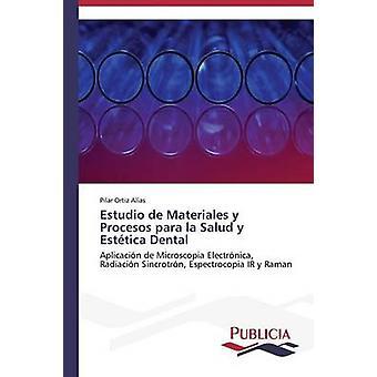 Estudio de Materiales y Procesos para la Salud y Esttica Dental by Ortiz Alas Pilar