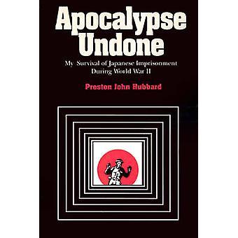 Apocalypse Undone My Survival of Japanese Imprisonment During World War II by Hubbard & Preston John