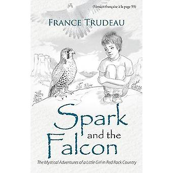 Spark and the Falcon The Mystical Adventures of a Little Girl in Red Rock Country by Trudeau & France