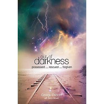 Out of Darkness The George Osborn Story Possessed...Rescued...Forgiven by Osborn & George