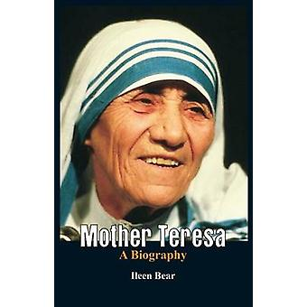 Mother Teresa A Biography by Bear & Ileen
