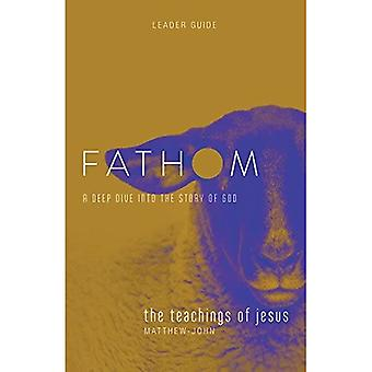 Fathom Bible Studies: The Teachings of Jesus Leader Guide: A Deep Dive Into the Story of God (Fathom Bible Studies)