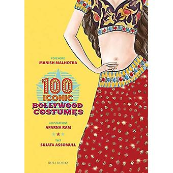 100 Iconic Bollywood Costumes by Sujata Assomull