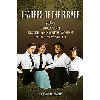 Leaders of Their Race - Educating Black and White Women in the New Sou