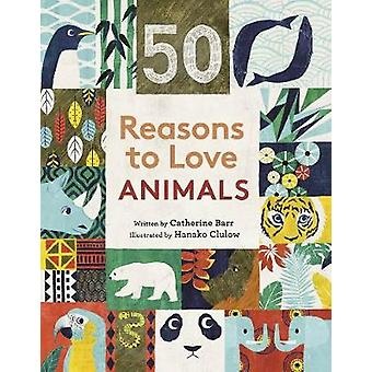 50 Reasons to Love Animals by Catherine Barr - 9780711252462 Book