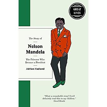 The Story of Nelson Mandela - The prisoner who became a president by A