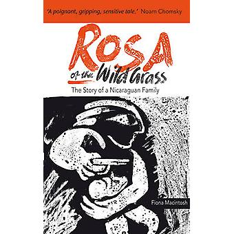Rosa of the Wild Grass - The Story of a Nicaraguan Family by Fiona M.
