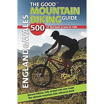 The Good Mountain Biking Guide - England & Wales - 500 of the best