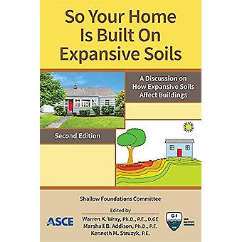 So Your Home Is Built on Expansive Soils - A Discussion on How Expansi