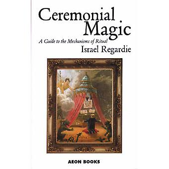 Ceremonial Magic  A Guide to the Mechanisms of Ritual by Israel Regardie
