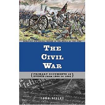 The Civil War - Primary Documents on Events from 1860 to 1865 by Ford