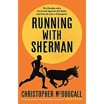 Running with Sherman - The Donkey Who Survived Against All Odds and Ra