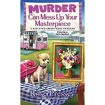 Murder Can Mess Up Your Masterpiece by Rose Pressey - 9781496721617 B
