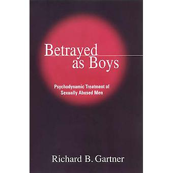 Betrayed as Boys - Psychodynamic Treatment of Sexually Abused Men by R