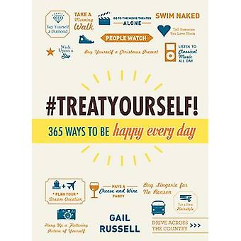 Treat Yourself! - 365 Ways to be Happy Every Day by Gail Russell - 978