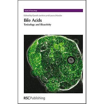 Bile Acids - Toxicology and Bioactivity by Gareth J. Jenkins - Laura H