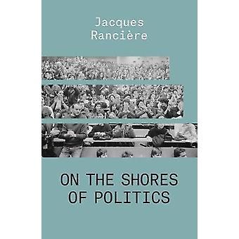 On the Shores of Politics THE ESSENTIAL RANCIERE