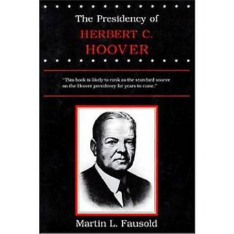 The Presidency of Herbert Hoover (New edition) by Martin L. Fausold -