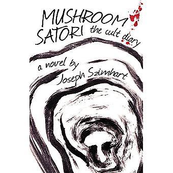 Mushroom Satori - The Cult Diary by Joseph Szimhart - 9780985002695 Bo