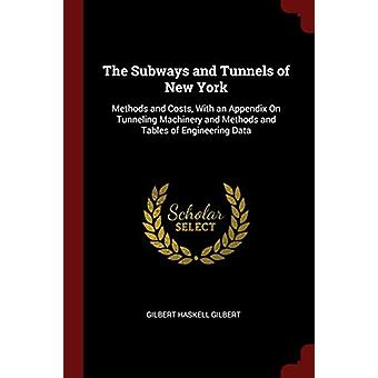 The Subways and Tunnels of New York - Methods and Costs - with an Appe