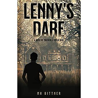 Lenny's Dare - A Novel of Youth in a Time of War by M H Bittner - 9781