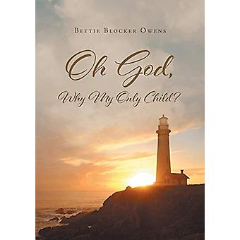 Oh God - Why My Only Child? by Bettie Blocker Owens - 9781641149303 B
