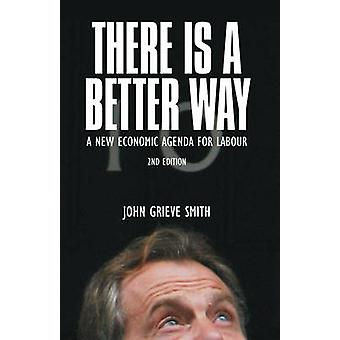 There is a Better Way - A New Economic Agenda for Labour by John Griev