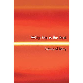 Whip Me to the East by Newland Berry - 9781909421981 Kitap