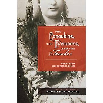 The Concubine the Princess and the Teacher by Edited and translated by Douglas Scott Brookes