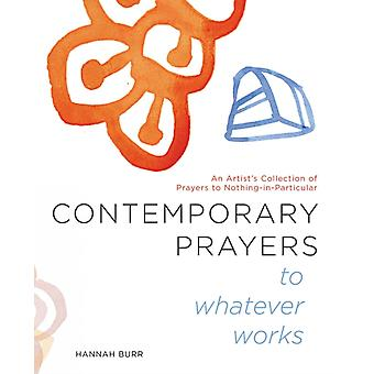 Contemporary Prayers to Whatever Works by Hannah Burr
