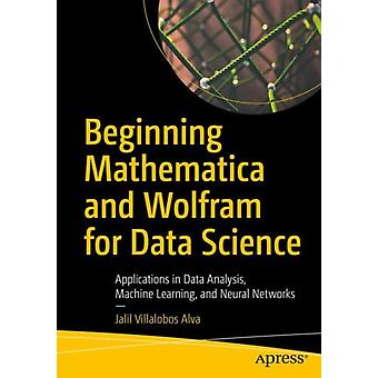 Beginning Mathematica and Wolfram for Data Science by Jalil Villalobos Alva