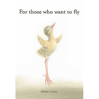 For Those Who Want to Fly by Pirkko Vainio