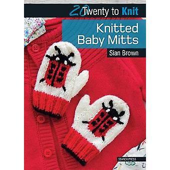 Bébé en tricot mitaines par Sian Brown - livre 9781782212393