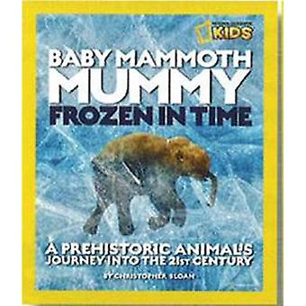 Baby Mammoth Mummy - Frozen in Time - A Prehistoric Animal's Journey in