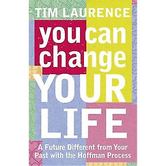 You Can Change Your Life - With the Hoffman Process by Tim Laurence -