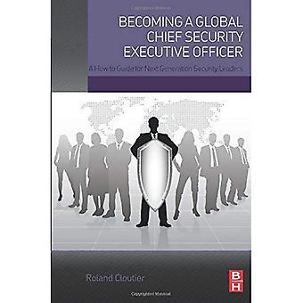 Devenir un Global Security Chief Executive Officer: comment un Guide pour la prochaine génération sécurité Leaders