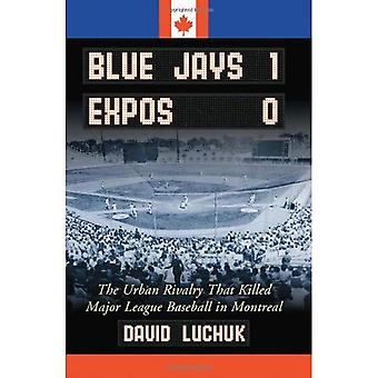 Blue Jays 1, udstillinger 0: The Urban rivalisering at dræbte Major League Baseball i Montreal