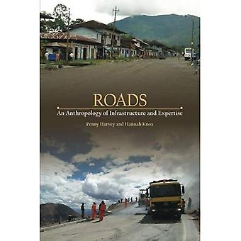 Roads: An Anthropology of Infrastructure and Expertise (Expertise: Cultures and Technologies of Knowledge)
