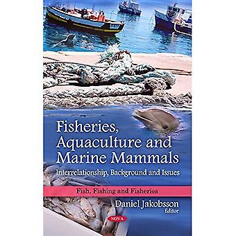 Fisheries, Aquaculture and Marine Mammals: Interrelationship, Background and Issues
