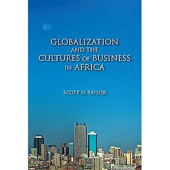 Globalization and the Cultures of Business in Africa by Scott D. Taylor