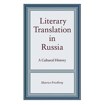 Literary Translation in Russia A Cultural History by Friedberg & Maurice